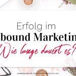 Erfolg im Inbound Marketing: Wie lange dauert es?