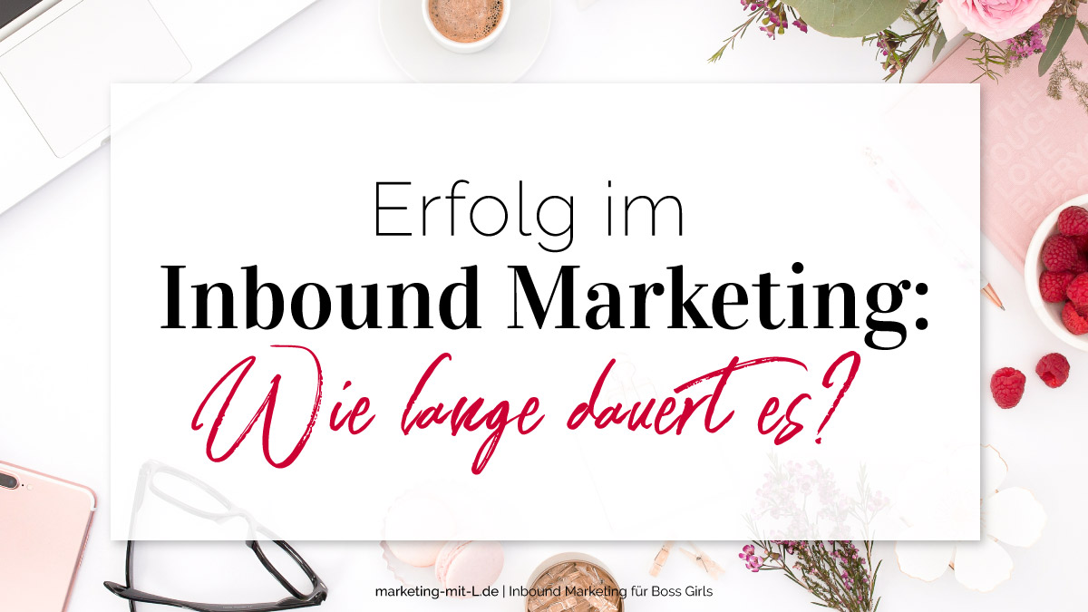 erfolg im inbound marketing wie lange dauert es marketing mit l. Black Bedroom Furniture Sets. Home Design Ideas
