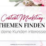 Content Marketing: Themen finden, die Kunden interessieren