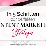 In 5 Schritten zur perfekten Content-Marketing-Strategie