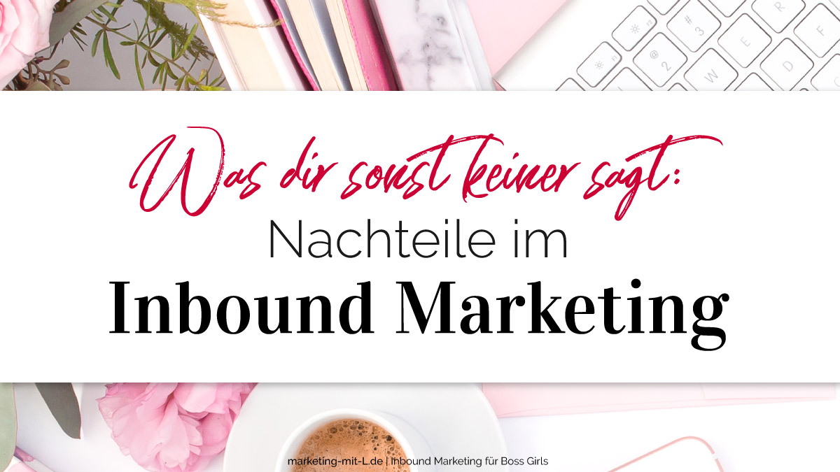 Nachteile-Inbound-Marketing