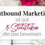 Outbound Marketing ist out: 6 Statistiken, die das beweisen