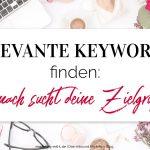 Relevante Keywords finden: Wonach sucht deine Zielgruppe?