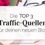 Die Top 3 Traffic-Quellen für deinen neuen Blog