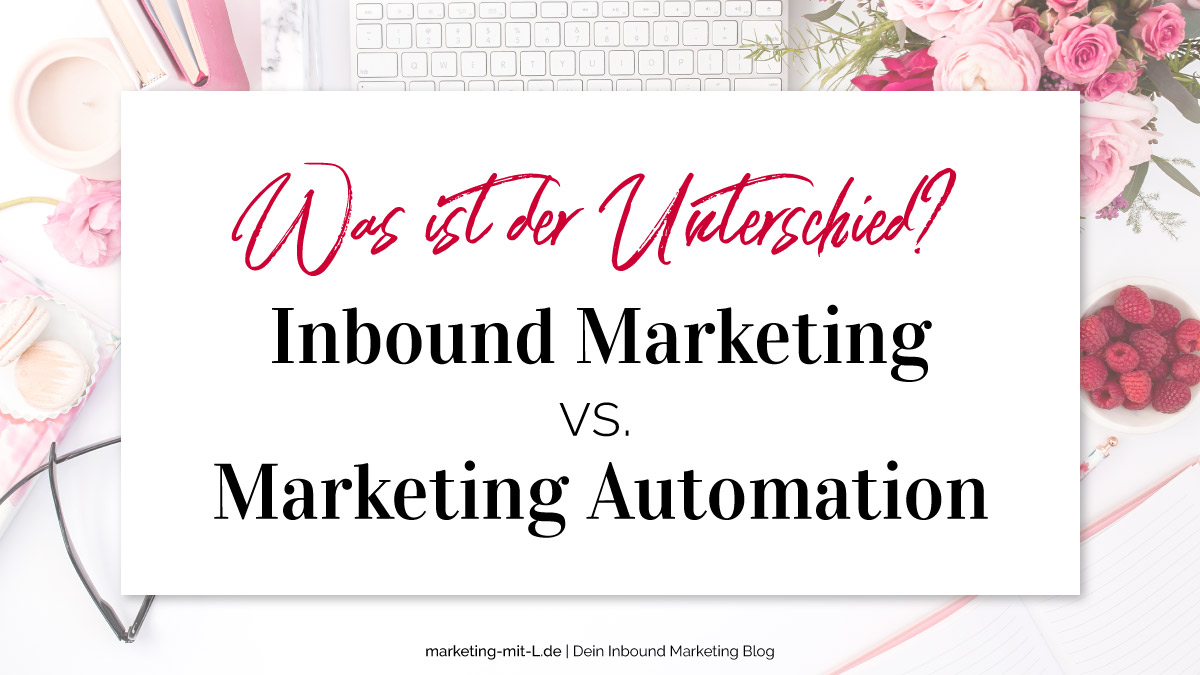 inbound marketing vs. marketing automation - Unterschied-Inbound-Marketing-Marketing-Automation