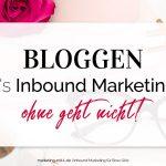 Bloggen für's Inbound Marketing – ohne geht nicht!