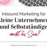 Inbound Marketing für kleine Unternehmen und Selbstständige – macht das Sinn?