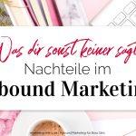 Was dir sonst keiner sagt: Nachteile im Inbound Marketing